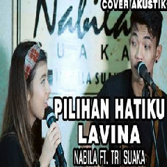Download Lagu Nabila Suaka - Pilihan Hatiku - Lavina (Cover Ft. Tri Suaka) .mp3